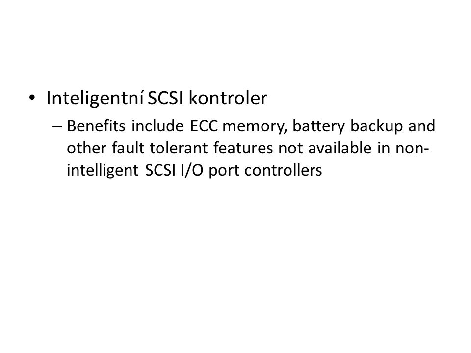 Inteligentní SCSI kontroler – Benefits include ECC memory, battery backup and other fault tolerant features not available in non- intelligent SCSI I/O port controllers