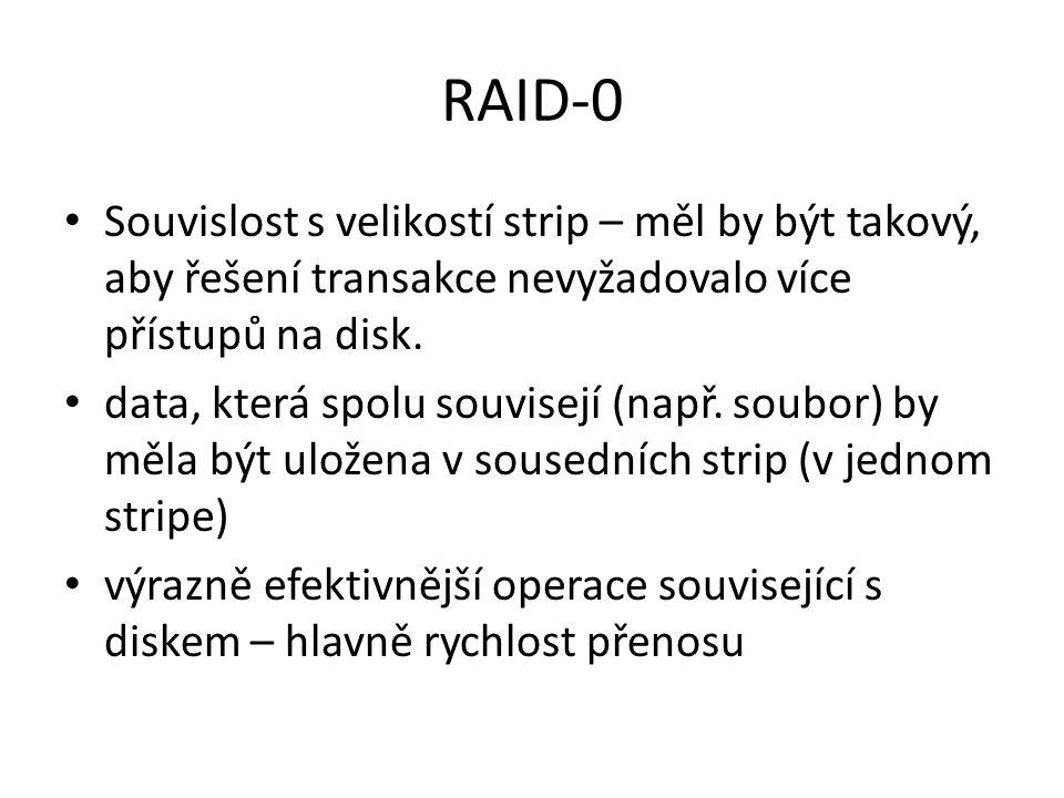 RAID-0 Souvislost s velikostí strip – měl by být takový, aby řešení transakce nevyžadovalo více přístupů na disk.