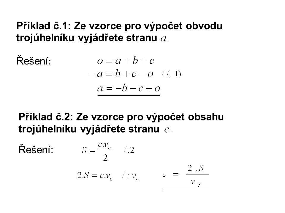 Řešení: Příklad č.1: Ze vzorce pro výpočet obvodu trojúhelníku vyjádřete stranu Řešení : Příklad č.2: Ze vzorce pro výpočet obsahu trojúhelníku vyjádřete stranu