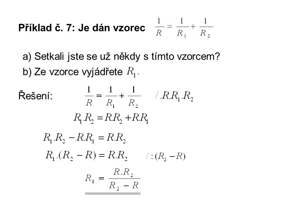 Příklad č. 7: Je dán vzorec a) Setkali jste se už někdy s tímto vzorcem.