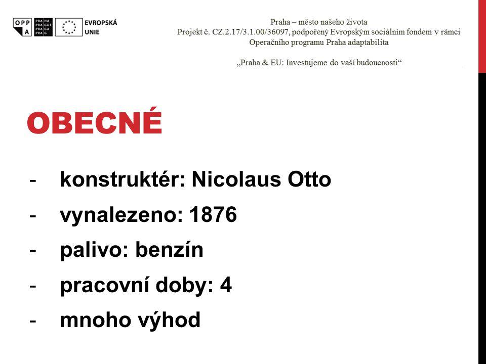 OBECNÉ -konstruktér: Nicolaus Otto -vynalezeno: 1876 -palivo: benzín -pracovní doby: 4 -mnoho výhod