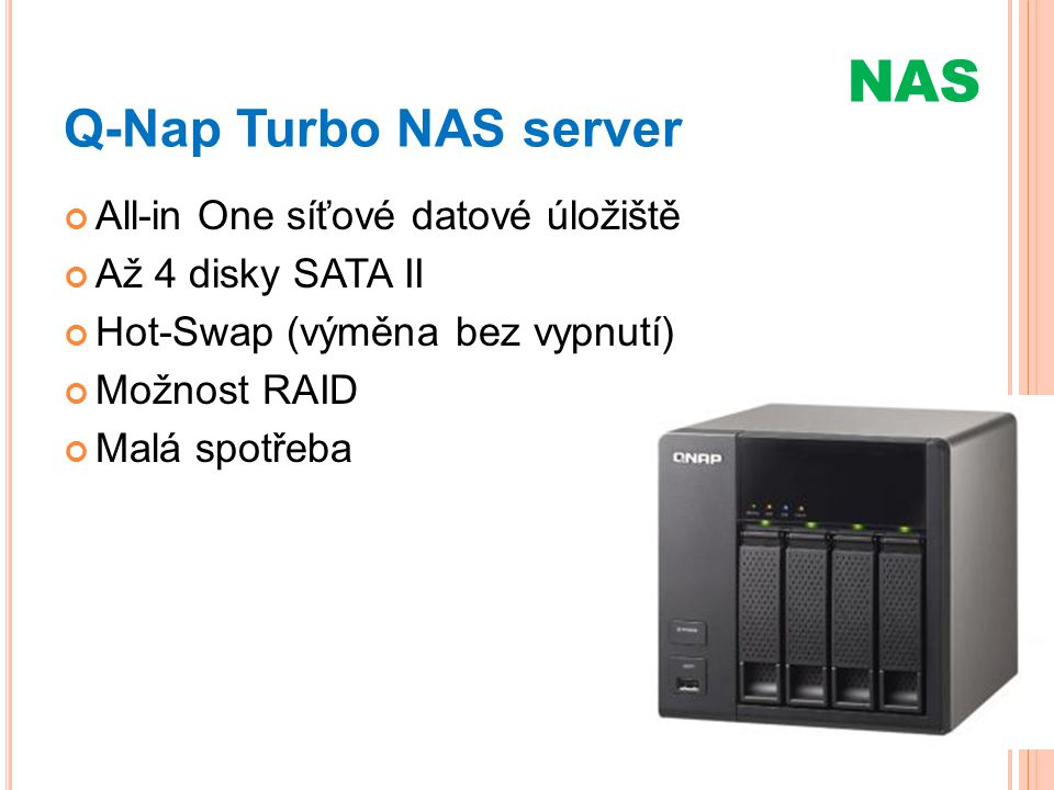 Q-Nap Turbo NAS server All-in One síťové datové úložiště Až 4 disky SATA II Hot-Swap (výměna bez vypnutí) Možnost RAID Malá spotřeba NAS