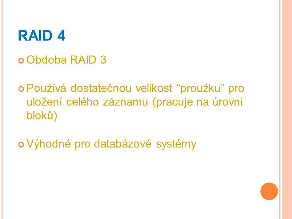 """RAID 4 Obdoba RAID 3 Používá dostatečnou velikost """"proužku"""" pro uložení celého záznamu (pracuje na úrovni bloků) Výhodné pro databázové systémy"""