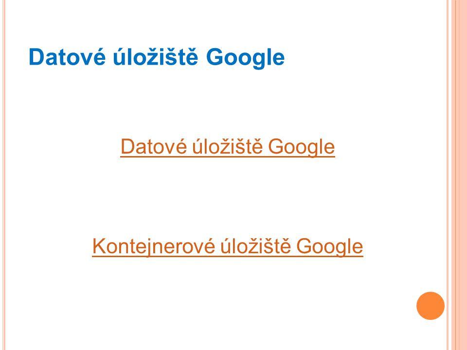Datové úložiště Google Kontejnerové úložiště Google