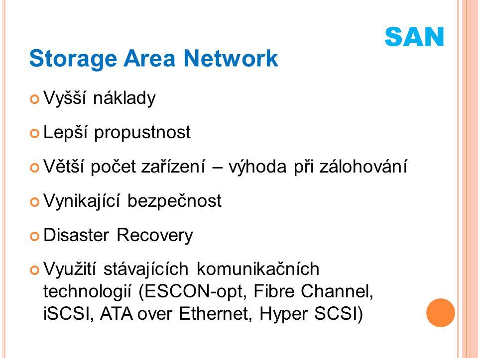Storage Area Network Vyšší náklady Lepší propustnost Větší počet zařízení – výhoda při zálohování Vynikající bezpečnost Disaster Recovery Využití stáv