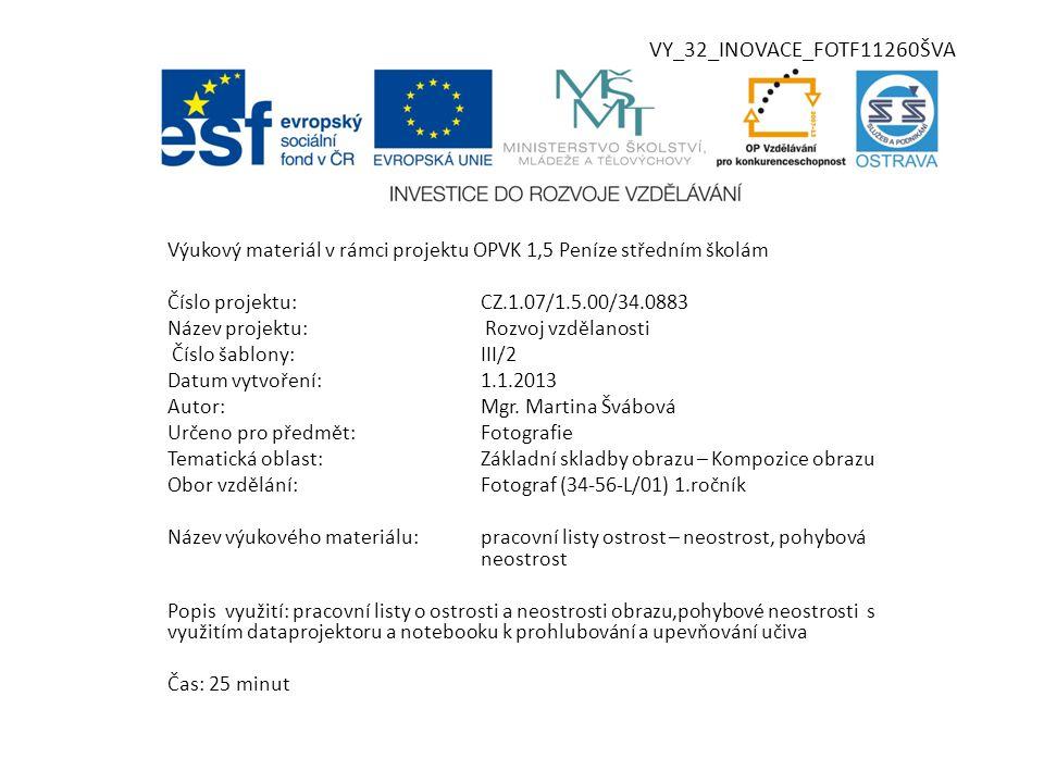 VY_32_INOVACE_FOTF11260ŠVA Výukový materiál v rámci projektu OPVK 1,5 Peníze středním školám Číslo projektu:CZ.1.07/1.5.00/34.0883 Název projektu: Rozvoj vzdělanosti Číslo šablony:III/2 Datum vytvoření:1.1.2013 Autor:Mgr.