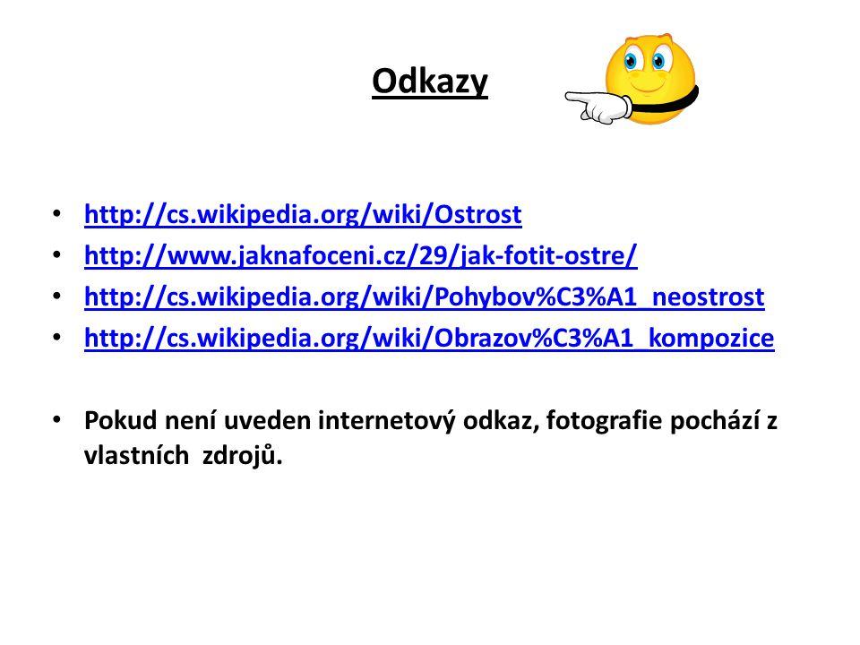 Odkazy http://cs.wikipedia.org/wiki/Ostrost http://www.jaknafoceni.cz/29/jak-fotit-ostre/ http://cs.wikipedia.org/wiki/Pohybov%C3%A1_neostrost http://cs.wikipedia.org/wiki/Obrazov%C3%A1_kompozice Pokud není uveden internetový odkaz, fotografie pochází z vlastních zdrojů.