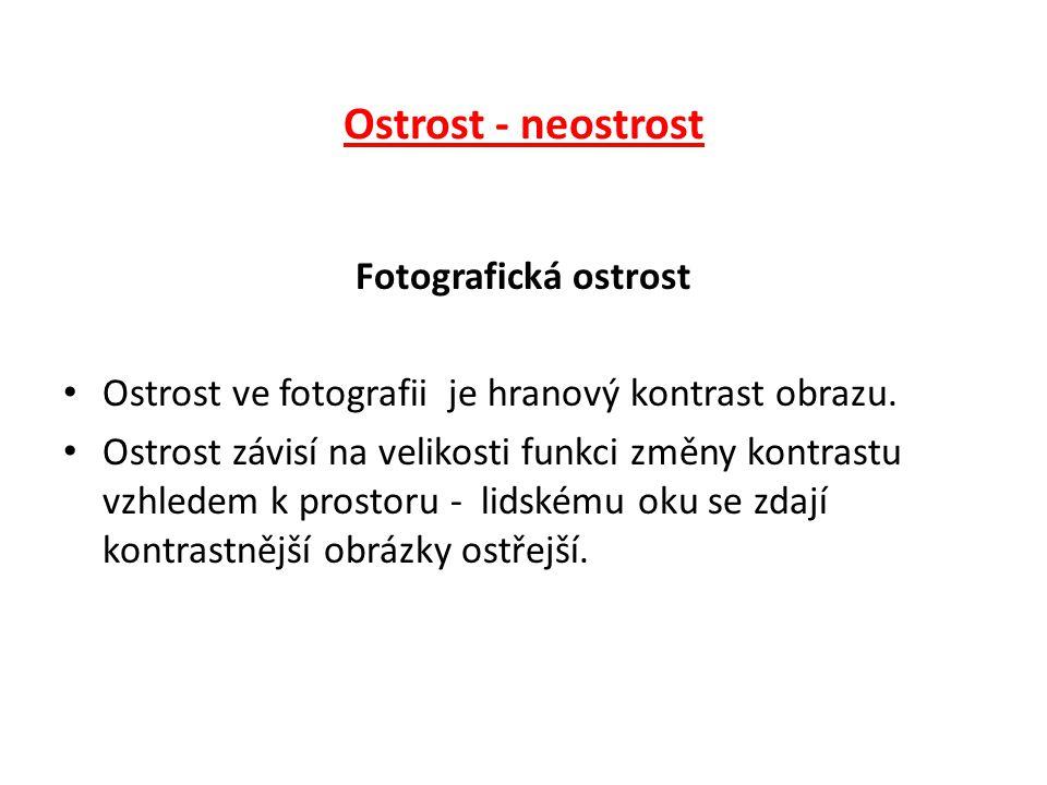 Ostrost - neostrost Fotografická ostrost Ostrost ve fotografii je hranový kontrast obrazu.