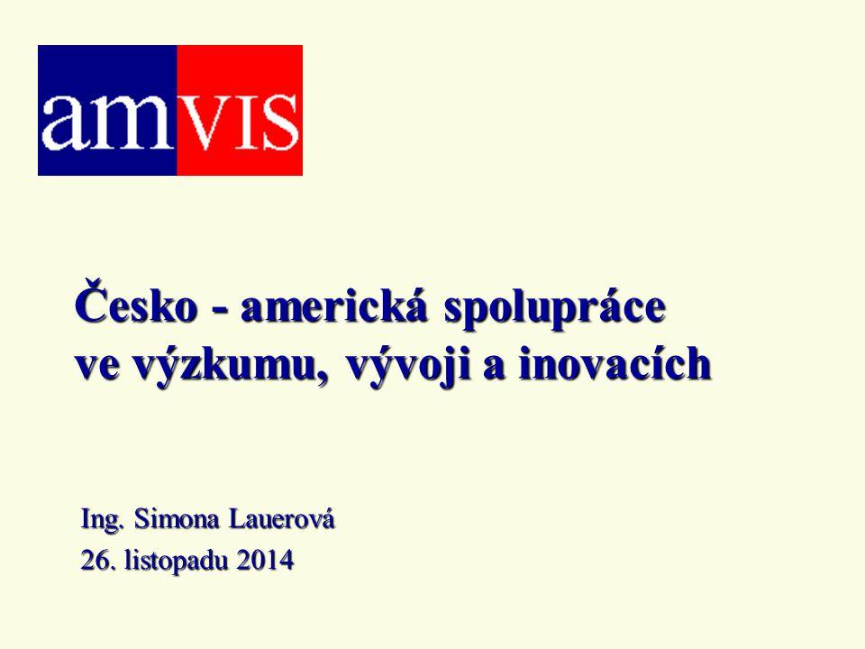 Česko - americká spolupráce ve výzkumu, vývoji a inovacích Ing. Simona Lauerová 26. listopadu 2014