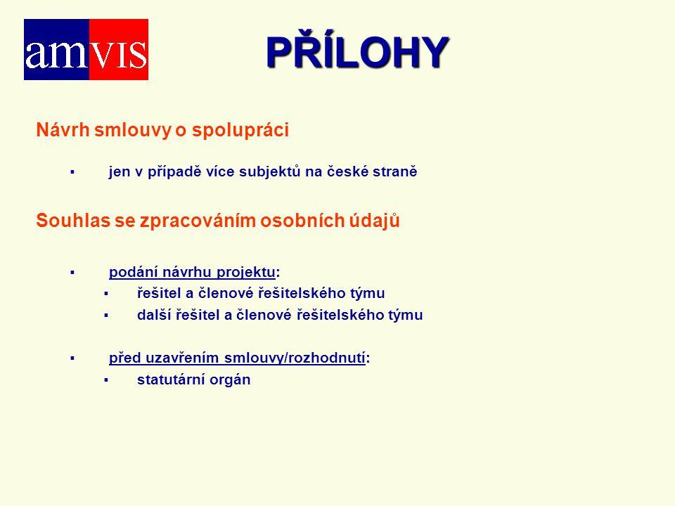 PŘÍLOHY Návrh smlouvy o spolupráci   jen v případě více subjektů na české straně Souhlas se zpracováním osobních údajů   podání návrhu projektu: 