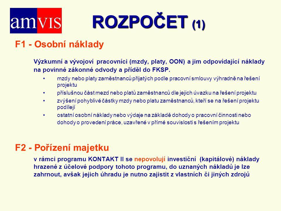 ROZPOČET (1) F1 - Osobní náklady Výzkumní a vývojoví pracovníci (mzdy, platy, OON) a jim odpovídající náklady na povinné zákonné odvody a příděl do FK