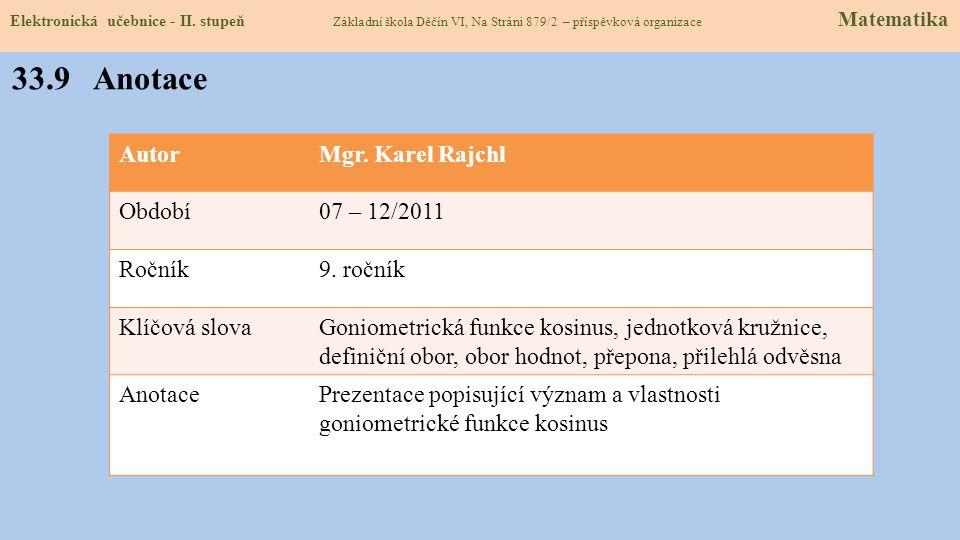 33.8 Test znalostí Správné odpovědi: 1.Funkce kosinus je definována: a).protilehlá odvěsna ku přeponě b).přilehlá odvěsna ku protilehlé c).přilehlá od
