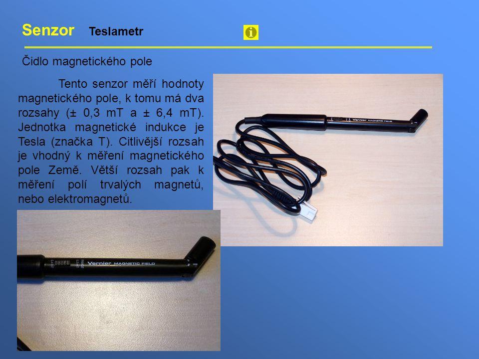 Senzor Teslametr Čidlo magnetického pole Tento senzor měří hodnoty magnetického pole, k tomu má dva rozsahy (± 0,3 mT a ± 6,4 mT). Jednotka magnetické