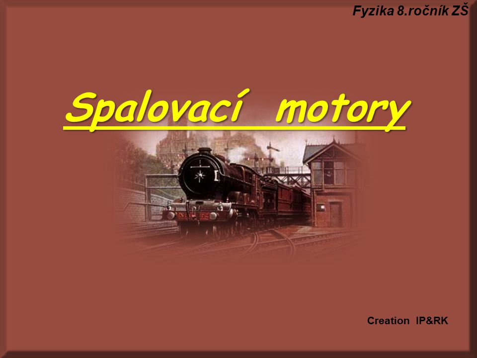 Spalovací motory Fyzika 8.ročník ZŠ Creation IP&RK