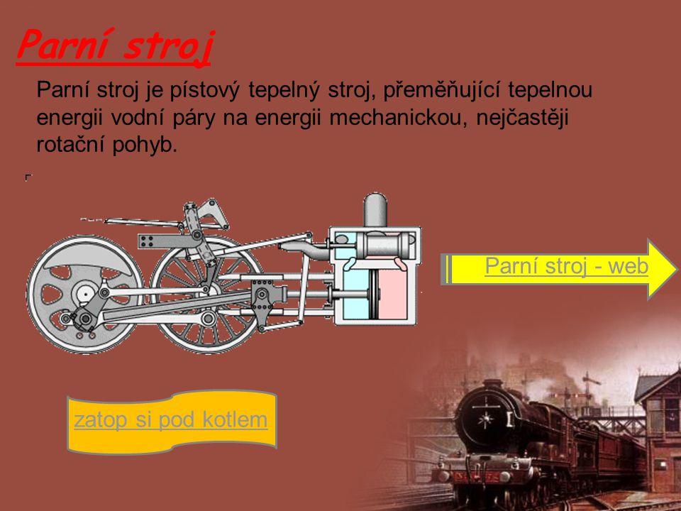 Parní stroj Parní stroj - web zatop si pod kotlem Parní stroj je pístový tepelný stroj, přeměňující tepelnou energii vodní páry na energii mechanickou