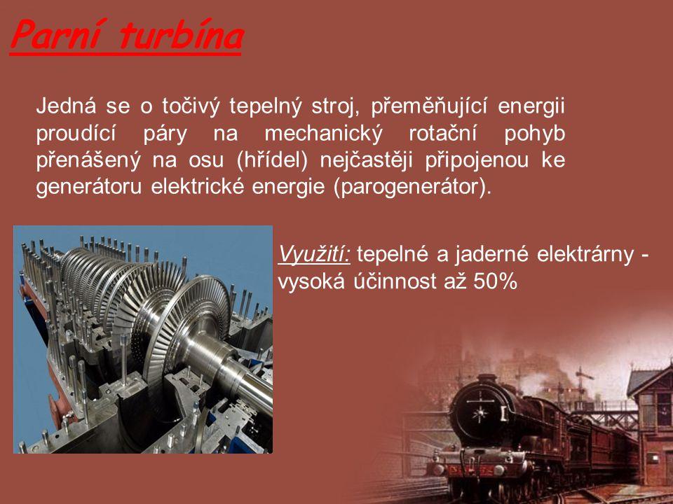 Parní turbína Jedná se o točivý tepelný stroj, přeměňující energii proudící páry na mechanický rotační pohyb přenášený na osu (hřídel) nejčastěji přip