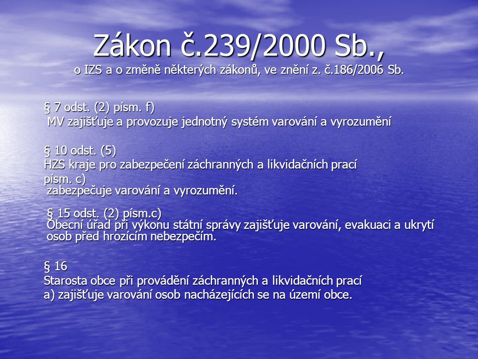 Zákon č.239/2000 Sb., o IZS a o změně některých zákonů, ve znění z. č.186/2006 Sb. § 2 písm. e) § 2 písm. e) Ochrannou obyvatelstva je plnění úkolů ci