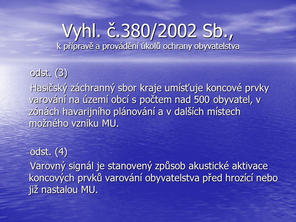 Vyhl. č.380/2002 Sb., k přípravě a provádění úkolů ochrany obyvatelstva § 9 § 9 odst. (1) odst. (1) Koncové prvky varování jsou technická zařízení sch