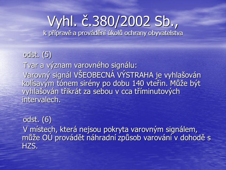 Vyhl. č.380/2002 Sb., k přípravě a provádění úkolů ochrany obyvatelstva odst. (3) odst. (3) Hasičský záchranný sbor kraje umísťuje koncové prvky varov