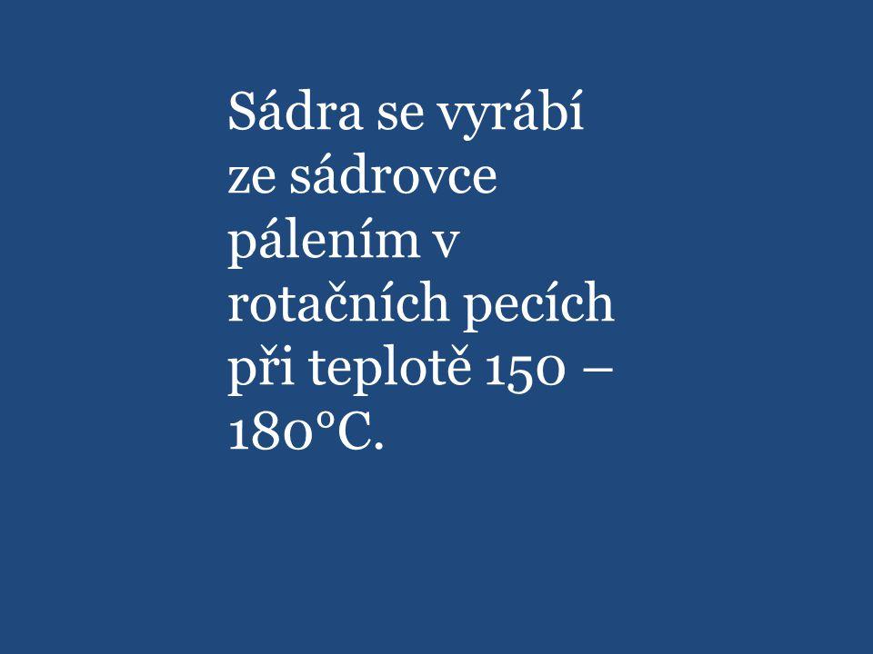 Sádra se vyrábí ze sádrovce pálením v rotačních pecích při teplotě 150 – 180°C.