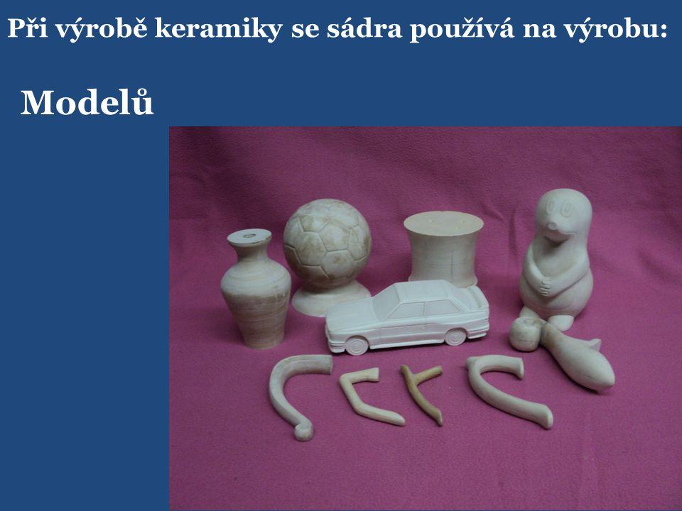 Při výrobě keramiky se sádra používá na výrobu: Modelů