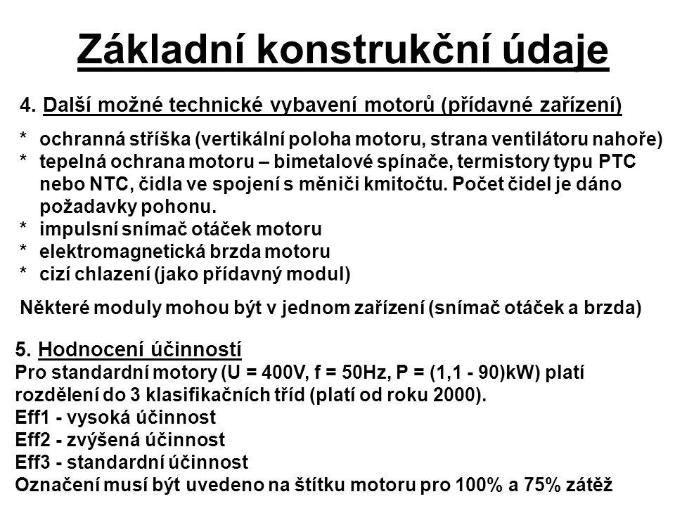 Základní konstrukční údaje 4. Další možné technické vybavení motorů (přídavné zařízení) *ochranná stříška (vertikální poloha motoru, strana ventilátor