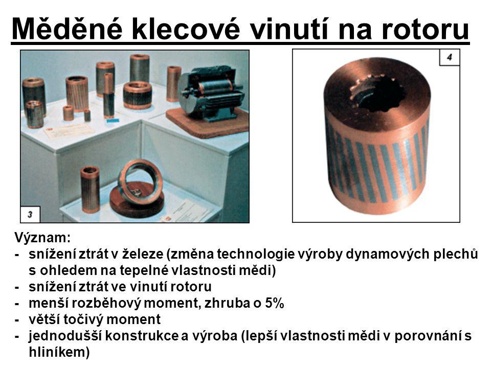 Měděné klecové vinutí na rotoru Význam: -snížení ztrát v železe (změna technologie výroby dynamových plechů s ohledem na tepelné vlastnosti mědi) -sní