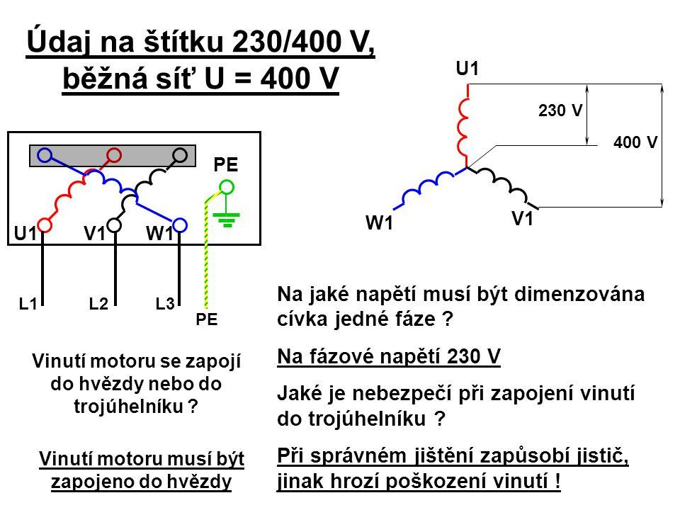 Údaj na štítku 230/400 V, běžná síť U = 400 V Na jaké napětí musí být dimenzována cívka jedné fáze ? Na fázové napětí 230 V Jaké je nebezpečí při zapo