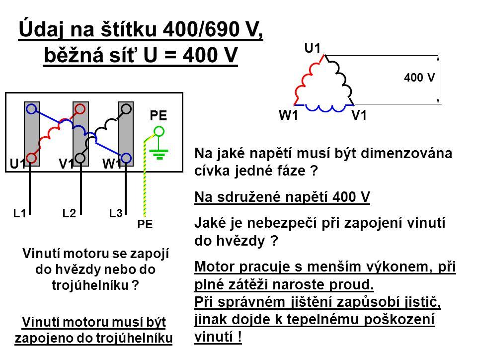 Údaj na štítku 400/690 V, běžná síť U = 400 V Na jaké napětí musí být dimenzována cívka jedné fáze ? Na sdružené napětí 400 V Jaké je nebezpečí při za