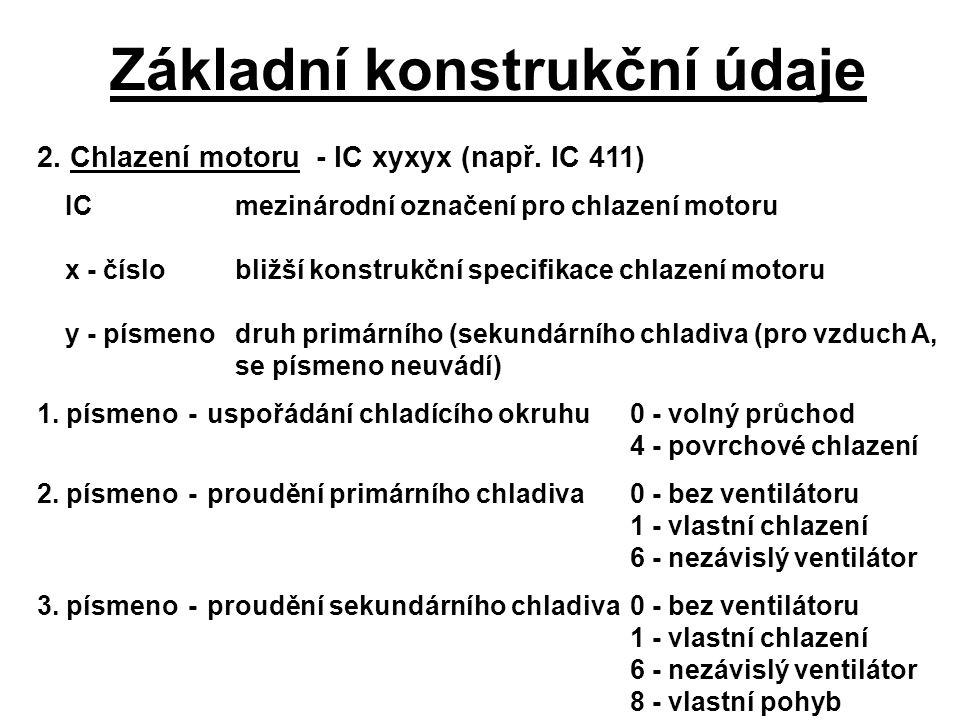 Základní konstrukční údaje 2. Chlazení motoru - IC xyxyx (např. IC 411) IC mezinárodní označení pro chlazení motoru x - číslobližší konstrukční specif