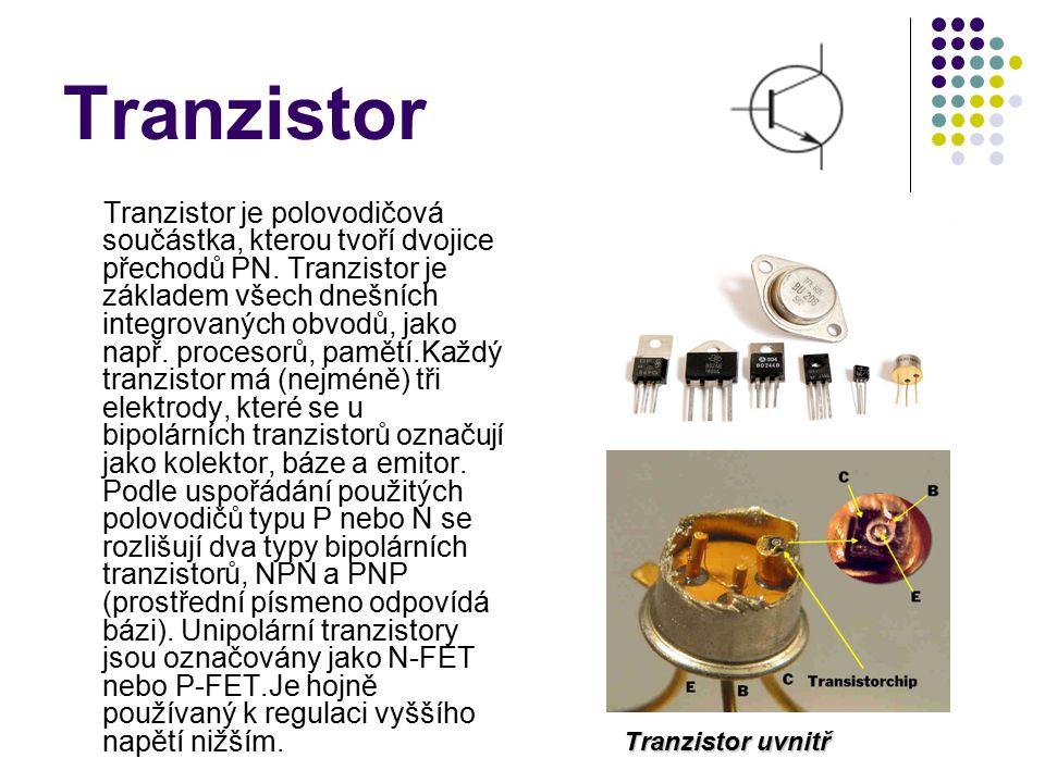 Tranzistor Tranzistor je polovodičová součástka, kterou tvoří dvojice přechodů PN.