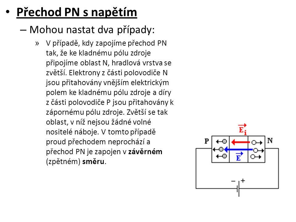 Přechod PN s napětím – Mohou nastat dva případy: » V případě, kdy zapojíme přechod PN tak, že ke kladnému pólu zdroje připojíme oblast N, hradlová vrstva se zvětší.