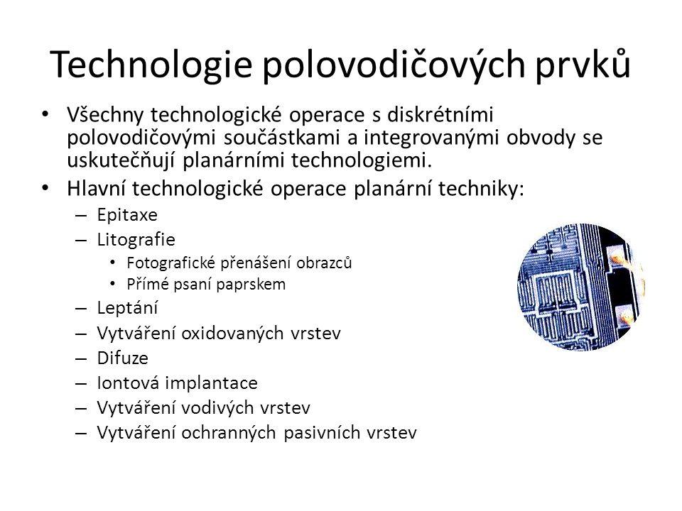 Technologie polovodičových prvků Všechny technologické operace s diskrétními polovodičovými součástkami a integrovanými obvody se uskutečňují planární