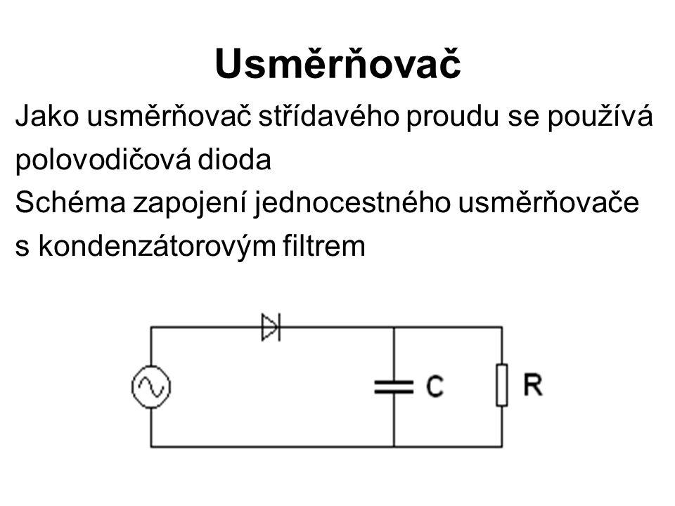 Usměrňovač Jako usměrňovač střídavého proudu se používá polovodičová dioda Schéma zapojení jednocestného usměrňovače s kondenzátorovým filtrem