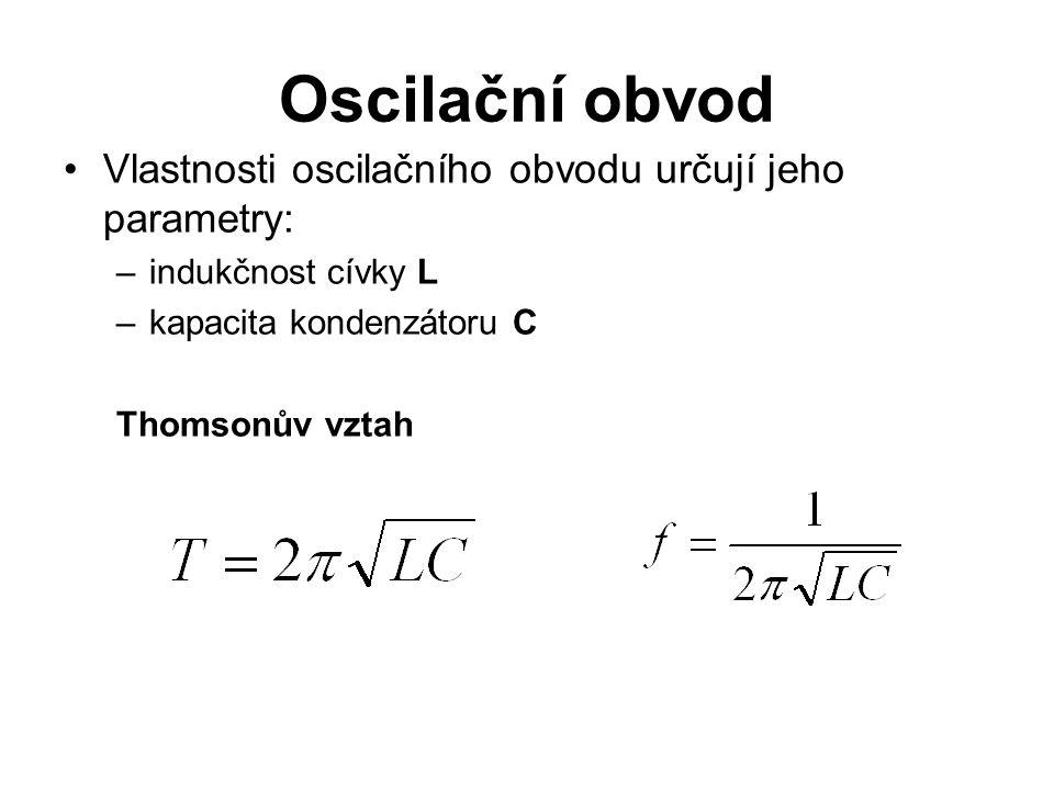 Oscilační obvod Vlastnosti oscilačního obvodu určují jeho parametry: –indukčnost cívky L –kapacita kondenzátoru C Thomsonův vztah