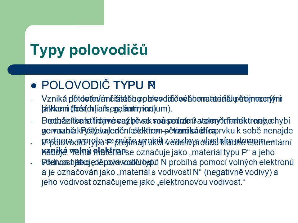 Typy polovodičů POLOVODIČ TYPU N - Vzniká dotováním čistého polovodičového materiálu pětimocnými látkami (fosfor, arsen, antimon). - Dochází ke střída