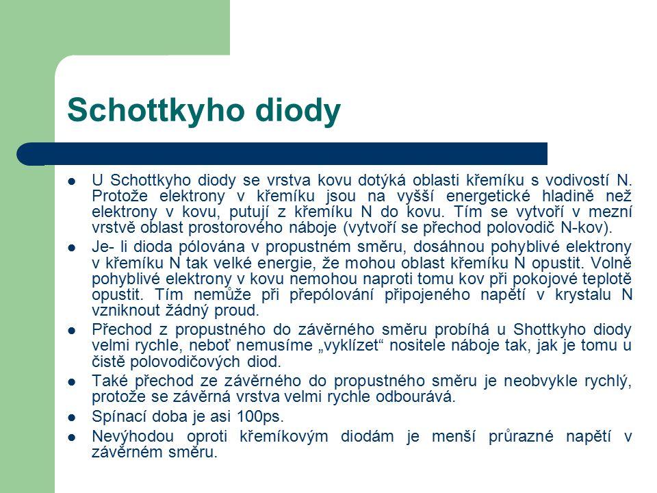 Schottkyho diody U Schottkyho diody se vrstva kovu dotýká oblasti křemíku s vodivostí N. Protože elektrony v křemíku jsou na vyšší energetické hladině