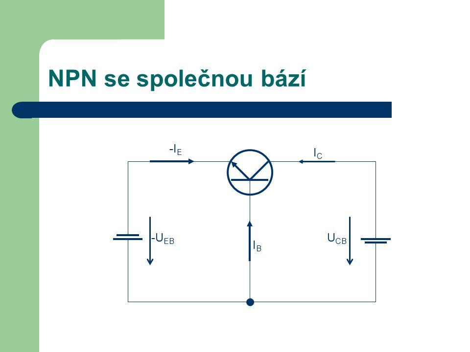 NPN se společnou bází -U EB U CB IBIB -I E ICIC
