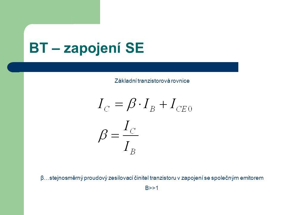 BT – zapojení SE Základní tranzistorová rovnice β…stejnosměrný proudový zesilovací činitel tranzistoru v zapojení se společným emitorem Β>>1