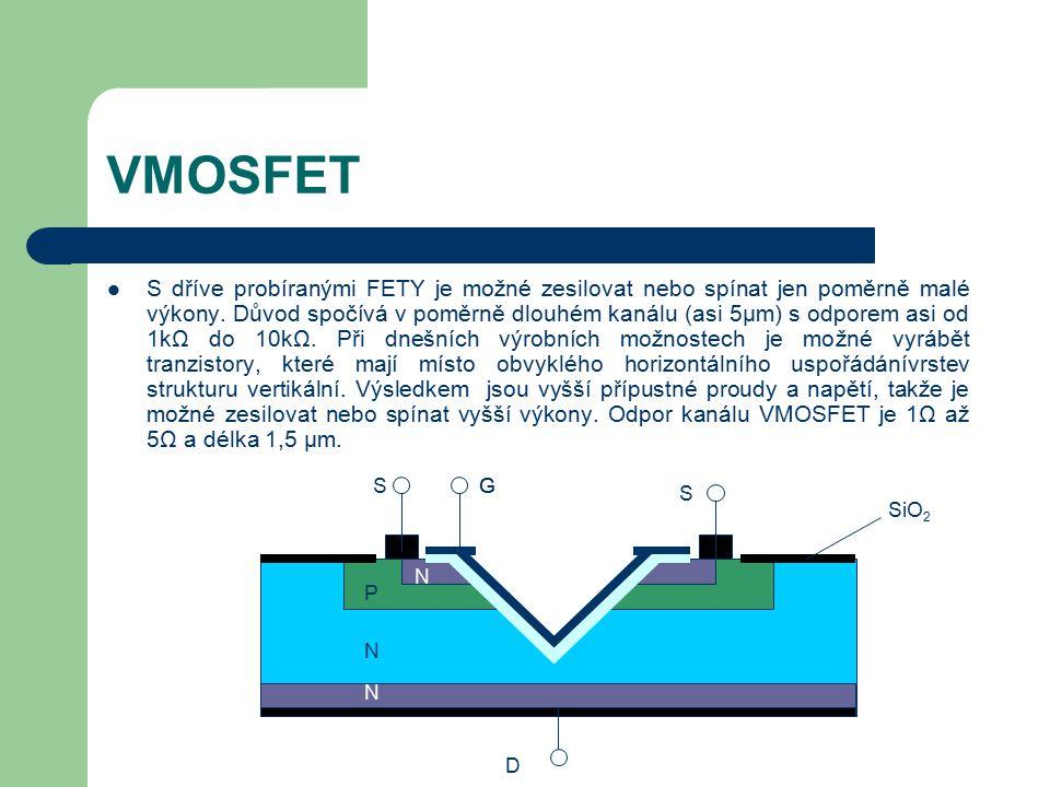 VMOSFET S dříve probíranými FETY je možné zesilovat nebo spínat jen poměrně malé výkony. Důvod spočívá v poměrně dlouhém kanálu (asi 5µm) s odporem as