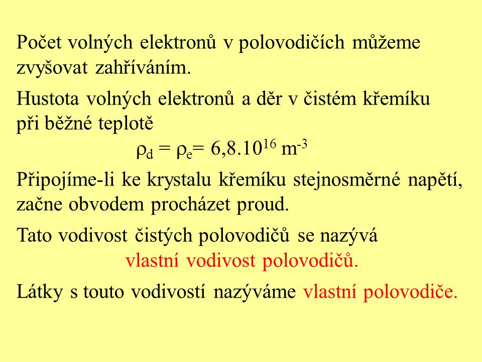 Počet volných elektronů v polovodičích můžeme zvyšovat zahříváním. Hustota volných elektronů a děr v čistém křemíku při běžné teplotě  d =  e = 6,8.