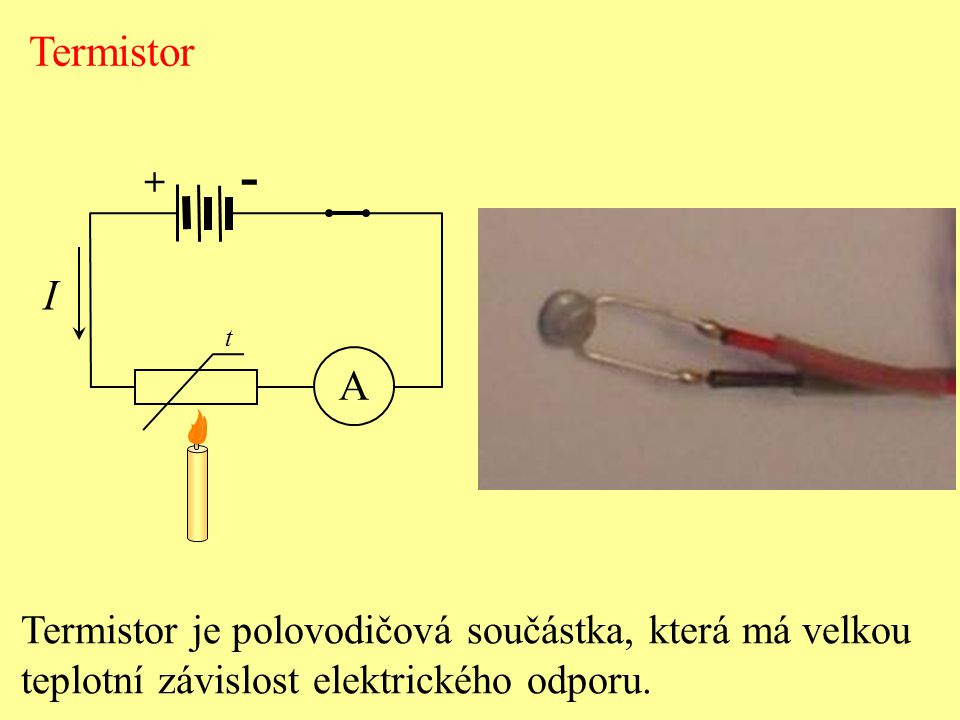 Termistor Termistor je polovodičová součástka, která má velkou teplotní závislost elektrického odporu. + - A I t