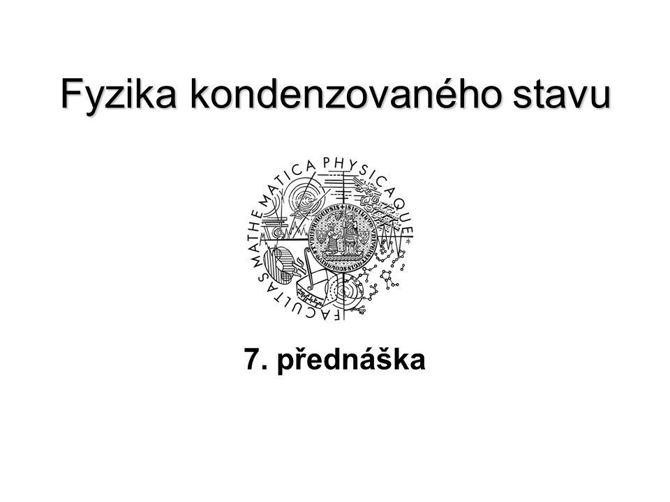 Fyzika kondenzovaného stavu 7. přednáška