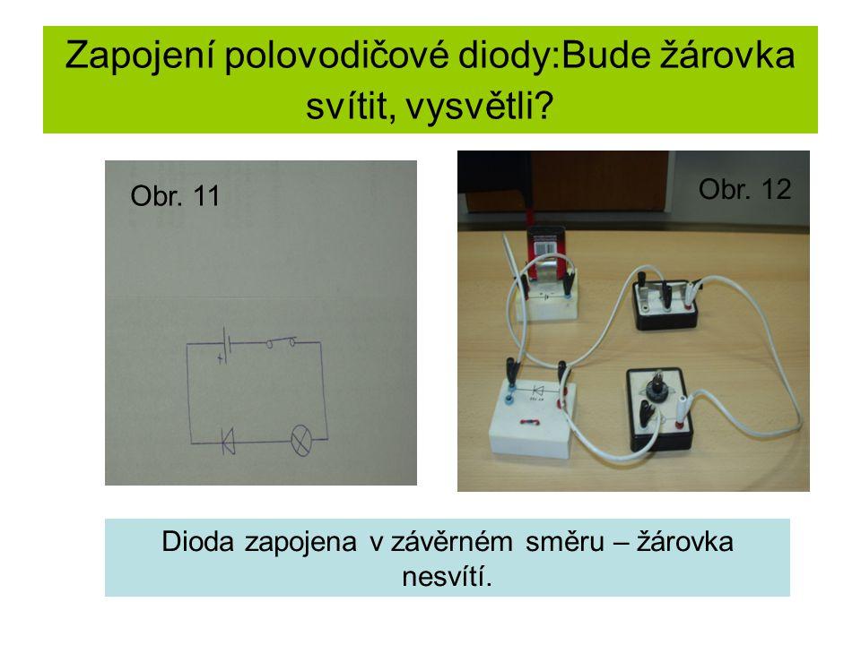 Zapojení polovodičové diody:Bude žárovka svítit, vysvětli? Dioda zapojena v závěrném směru – žárovka nesvítí. Obr. 11 Obr. 12