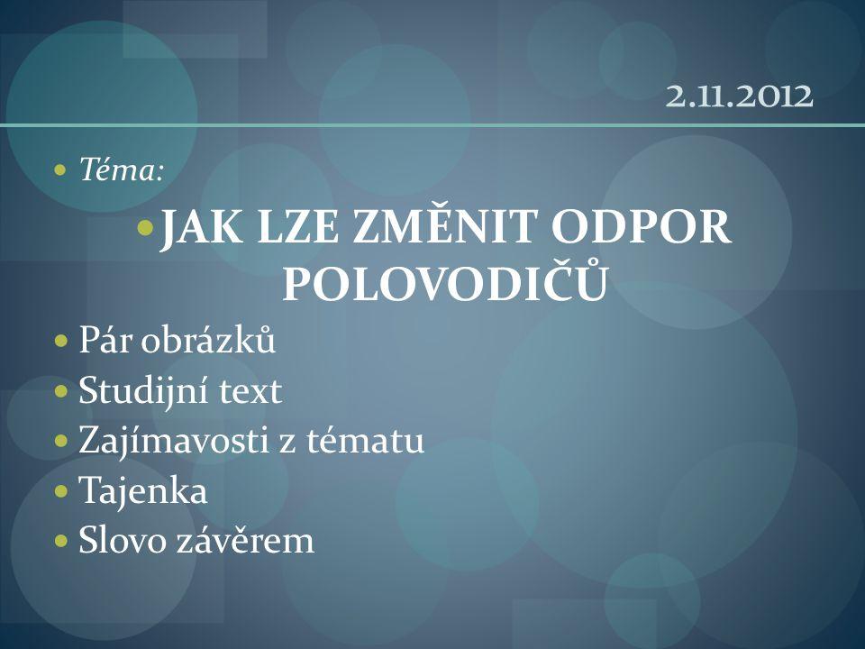 2.11.2012 Téma: JAK LZE ZMĚNIT ODPOR POLOVODIČŮ Pár obrázků Studijní text Zajímavosti z tématu Tajenka Slovo závěrem