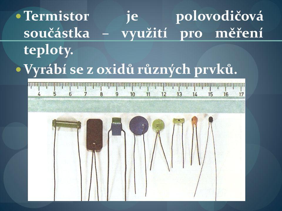 Termistor je polovodičová součástka – využití pro měření teploty. Vyrábí se z oxidů různých prvků.