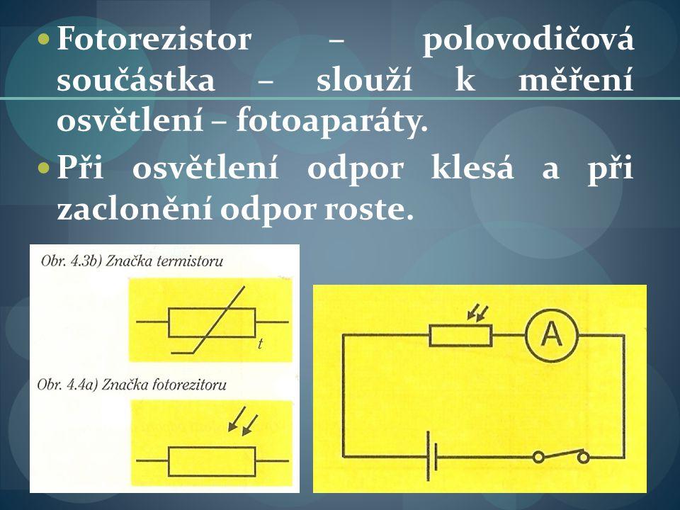 Fotorezistor – polovodičová součástka – slouží k měření osvětlení – fotoaparáty.