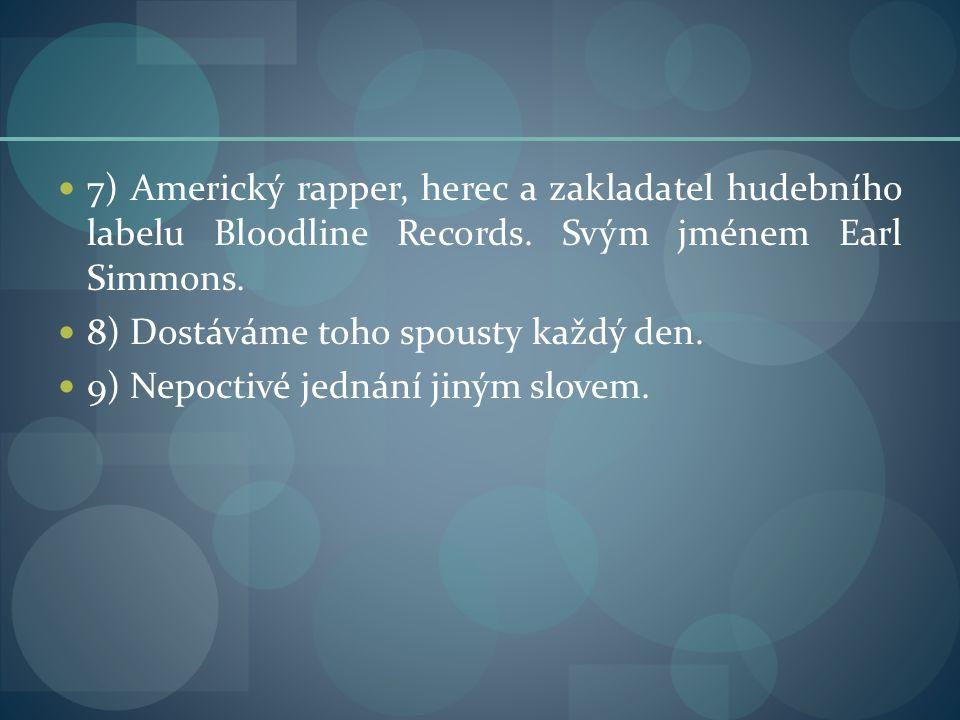 7) Americký rapper, herec a zakladatel hudebního labelu Bloodline Records.