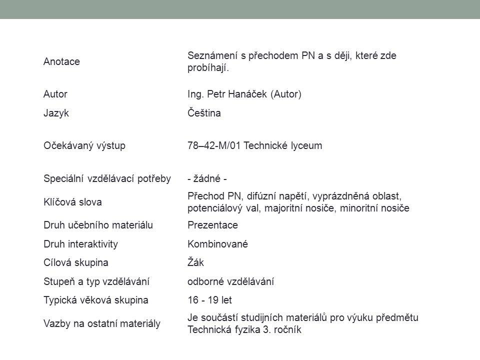 Anotace Seznámení s přechodem PN a s ději, které zde probíhají. AutorIng. Petr Hanáček (Autor) JazykČeština Očekávaný výstup78–42-M/01 Technické lyceu