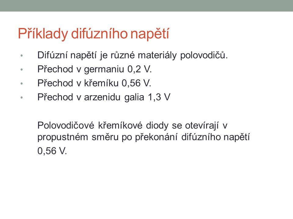 Příklady difúzního napětí Difúzní napětí je různé materiály polovodičů. Přechod v germaniu 0,2 V. Přechod v křemíku 0,56 V. Přechod v arzenidu galia 1